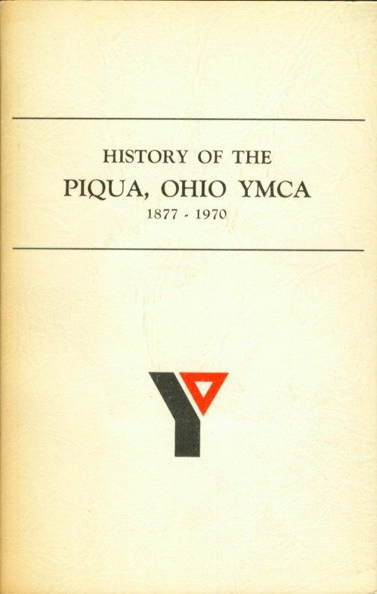 Image for HISTORY OF THE PIQUA, OHIO YMCA 1877 - 1970