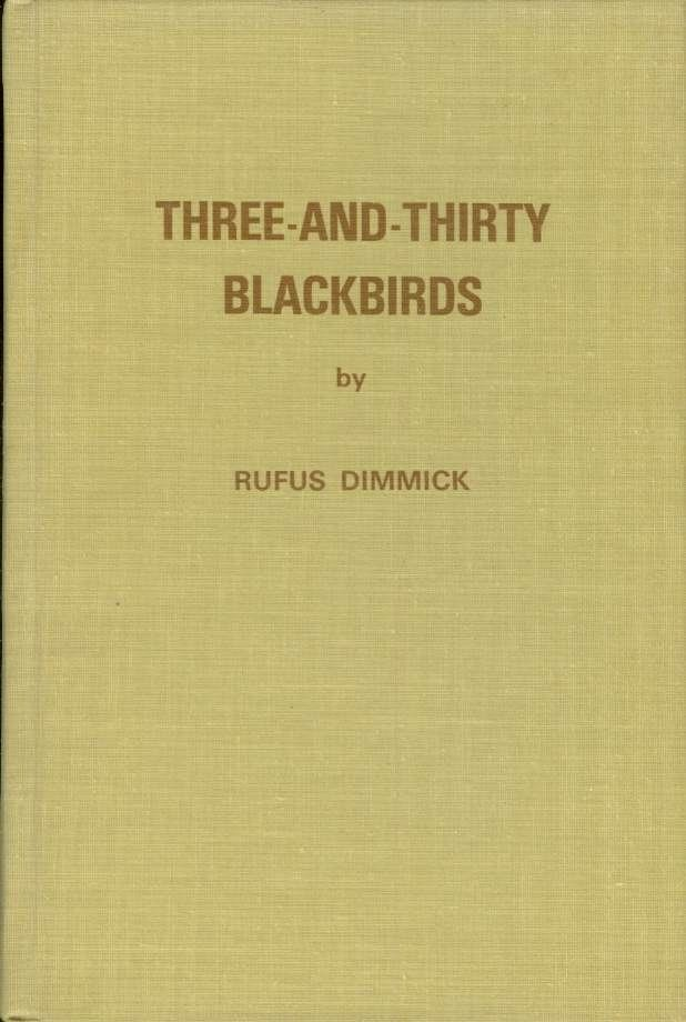 THREE-AND-THIRTY BLACKBIRDS An Autobiography of Sorts, Dimmick, Rufus