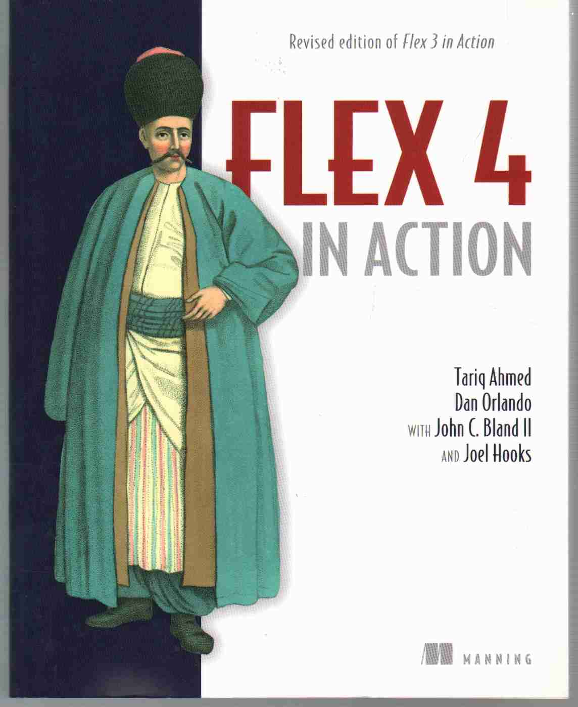 FLEX 4 IN ACTION Revised Edition of Flex 3 in Action, Orlando, Dan & Tariq Ahmed & John C. Bland Ii & Joel Hooks