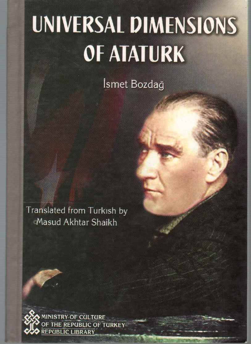 UNIVERSAL DIMENSIONS OF ATATURK Translated from Turkish by Masud Akhtar Shaikh, Bozdag, Ismet