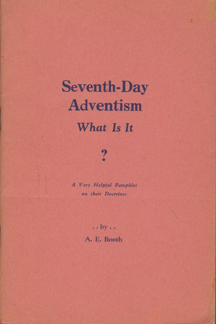 SEVENTH DAY ADVENTISM:  What is It? A Dialogue, Booth, A. E.