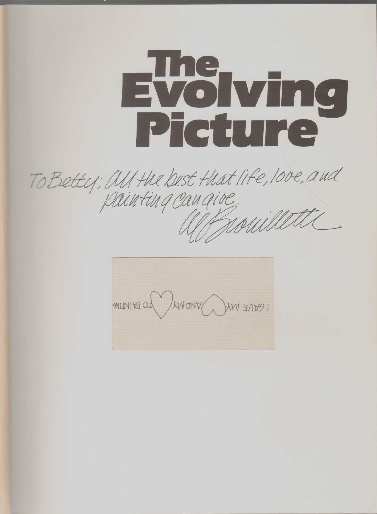 THE EVOLVING PICTURE How to Manipulate Your Paints Until You Get a Painting You Like, Brouillette, Al