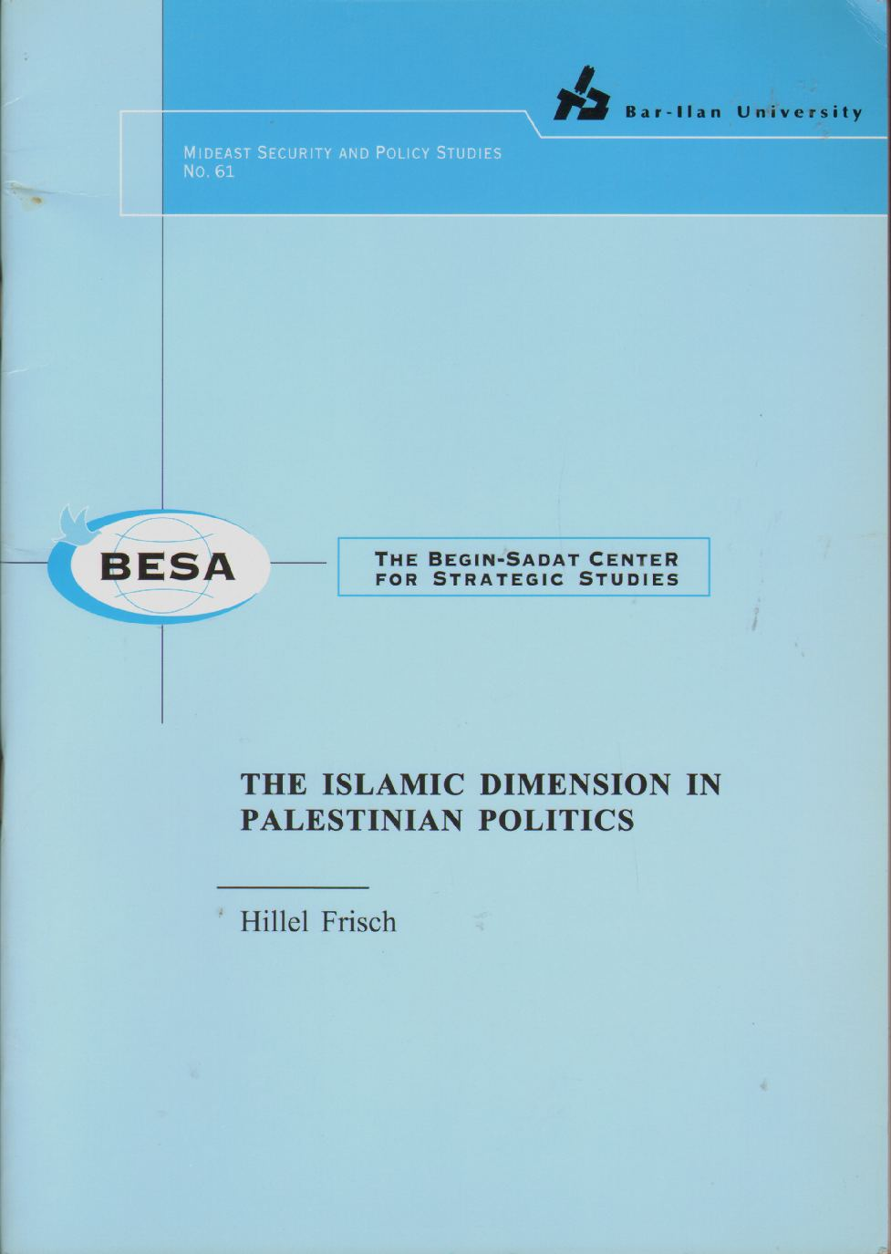 Image for THE ISLAMIC DIMENSION IN PALESTINIAN POLITICS Contains Nationalizing a Universal Text: The Quran in Arafat's Rhetoric and Has the Israeli-Palestinian Conflict Become Islamic?