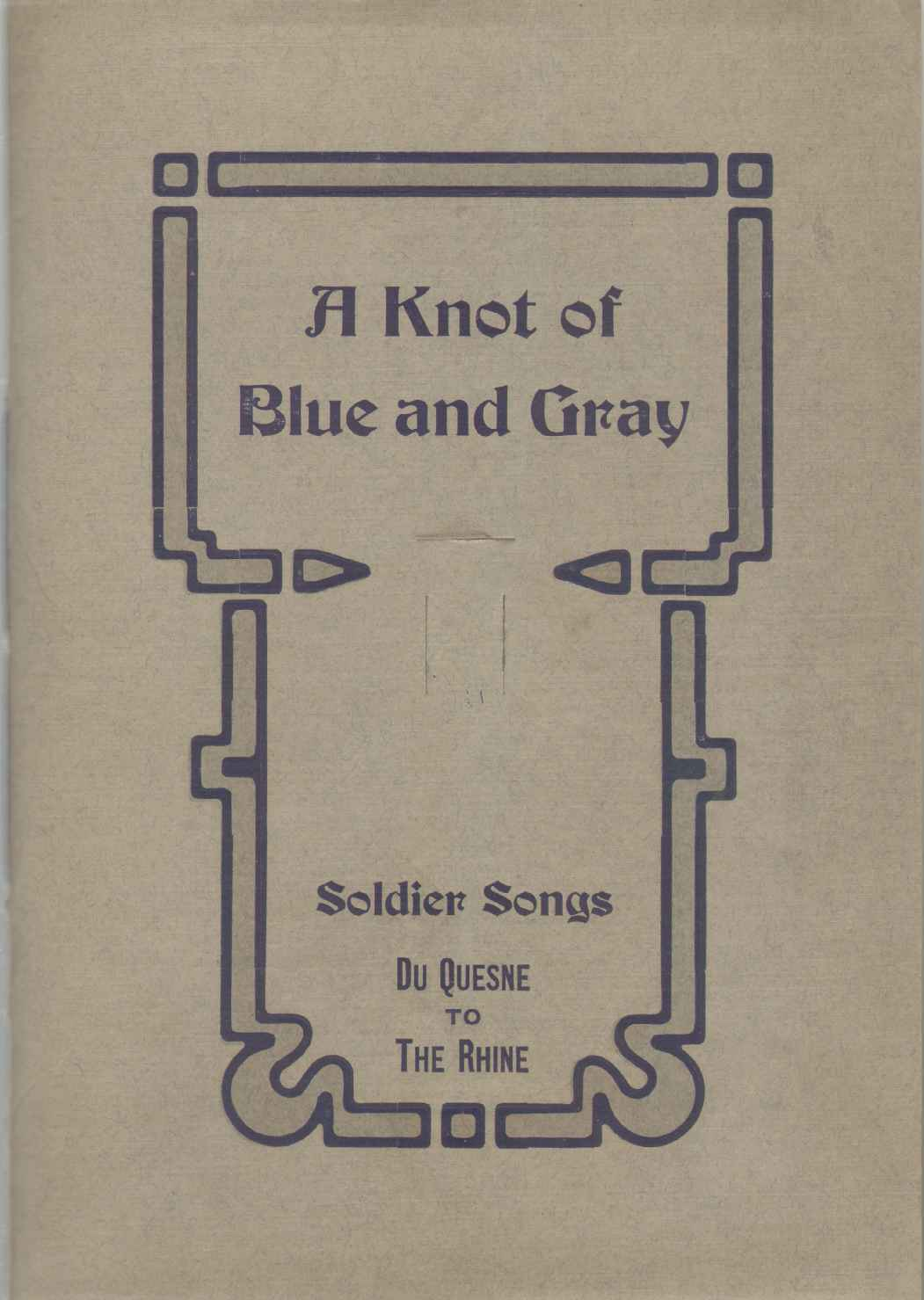 A KNOT OF BLUE AND GRAY Soldier Songs, Du Quesne to the Rhine, Weckert, John C.