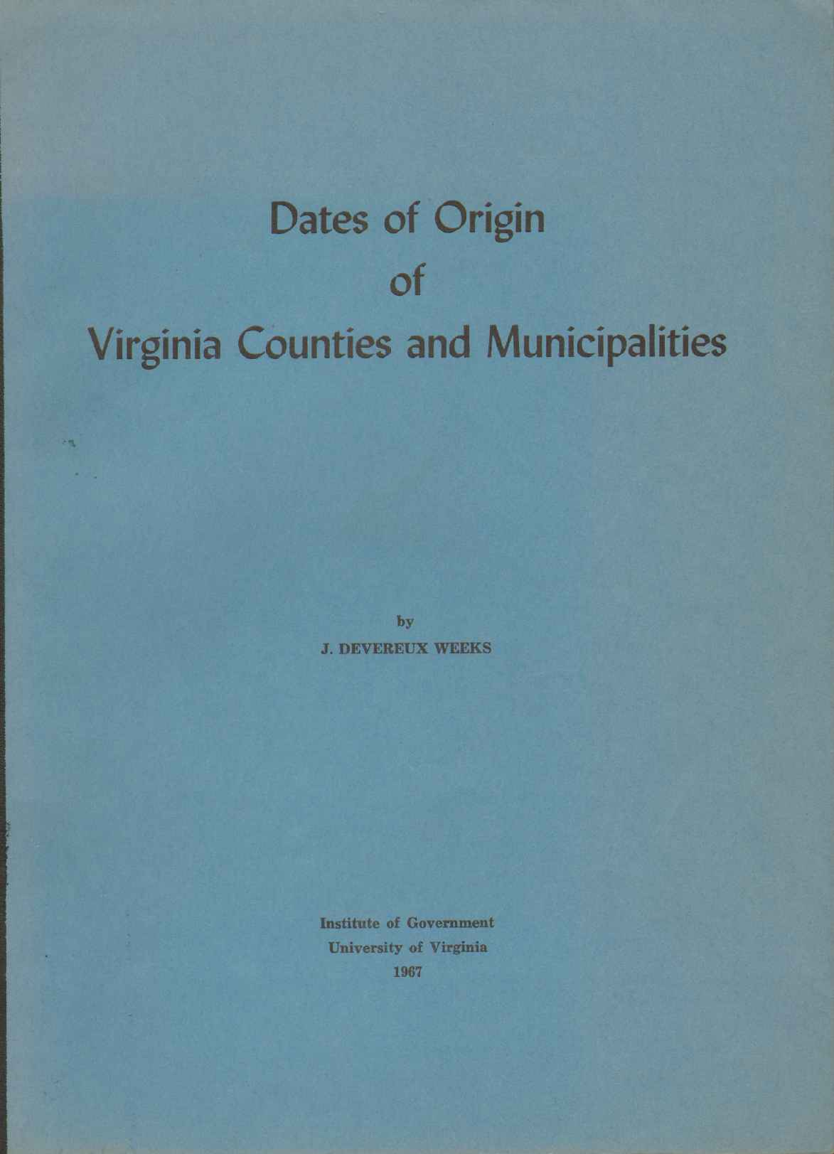 DATES OF ORIGIN OF VIRGINIA COUNTIES AND MUNICIPALITIES,, Weeks, J. Devereux