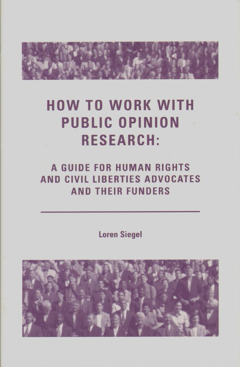Image for HOW TO WORK WITH PUBLIC OPINION RESEARCH:  A Guide for Human Rights and Civil Liberties Advocates and Their Funders