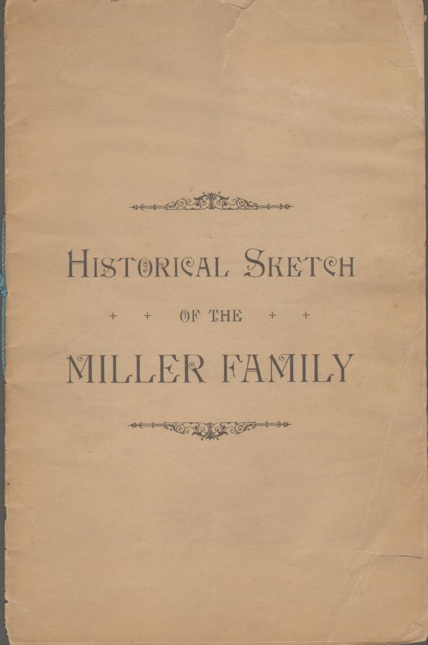 Image for HISTORICAL SKETCH OF THE MILLER FAMILY Read At the Reunion and Picnic of the Miller Families Held in C. C. Bartholomew's Grove in Clinton, July 5, 1897, by the Writer, Miss Laura H. Young, of Deansboro