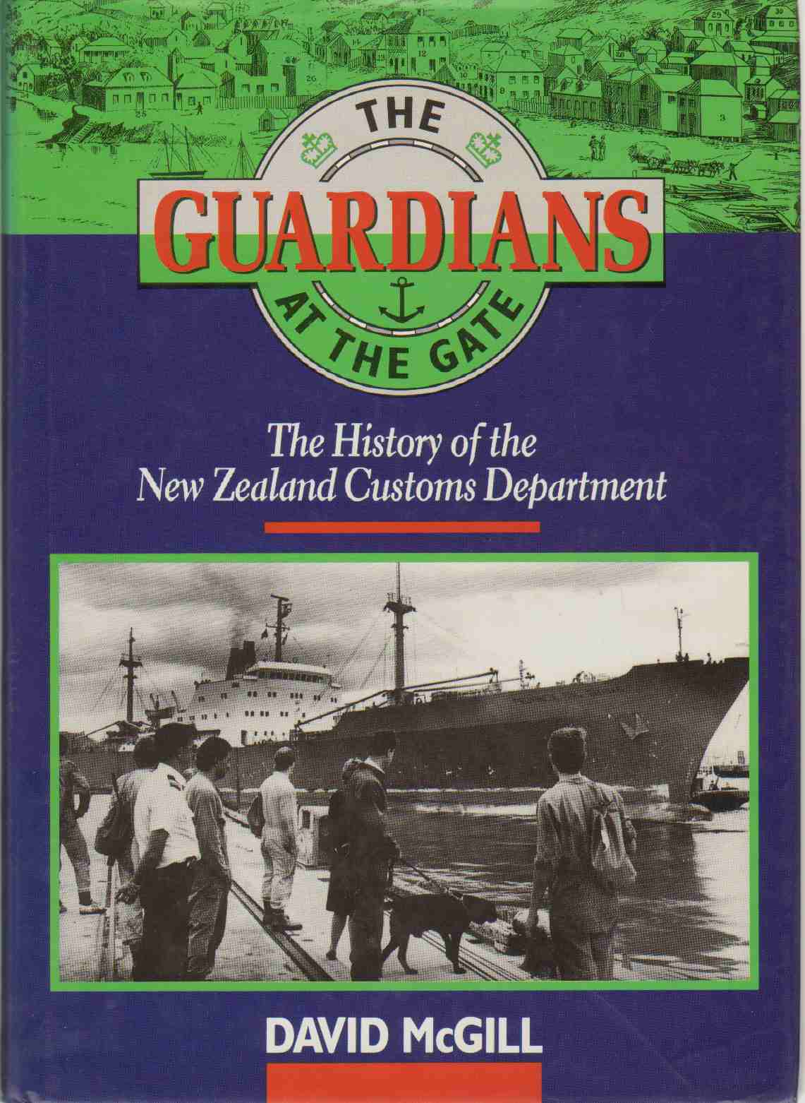 Image for THE GUARDIANS AT THE GATE The History of the New Zealand Customs Department