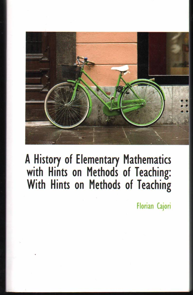 Image for A HISTORY OF ELEMENTARY MATHEMATICS WITH HINTS ON METHODS OF TEACHING