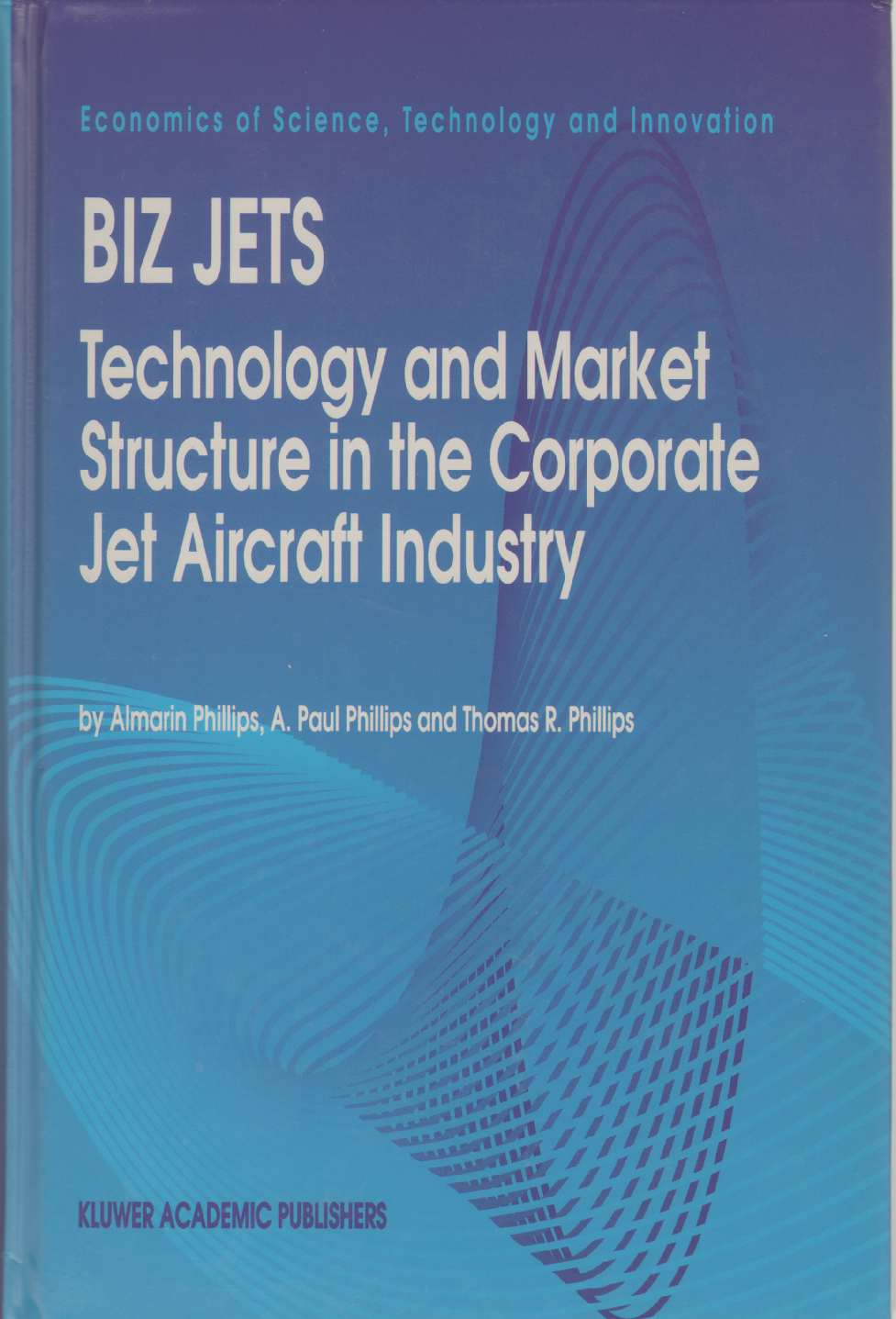 BIZ JETS Technology and Market Structure in the Corporate Jet Aircraft Industry, Phillips, Almarin & Thomas R. Phillips & A. Paul Phillips