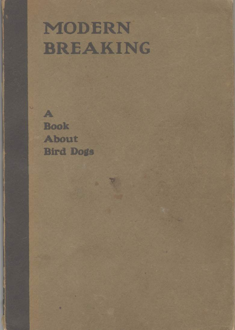 Image for MODERN BREAKING A TREATISE ON REARING, BREAKING, AND HANDLING SETTERS AND POINTERS