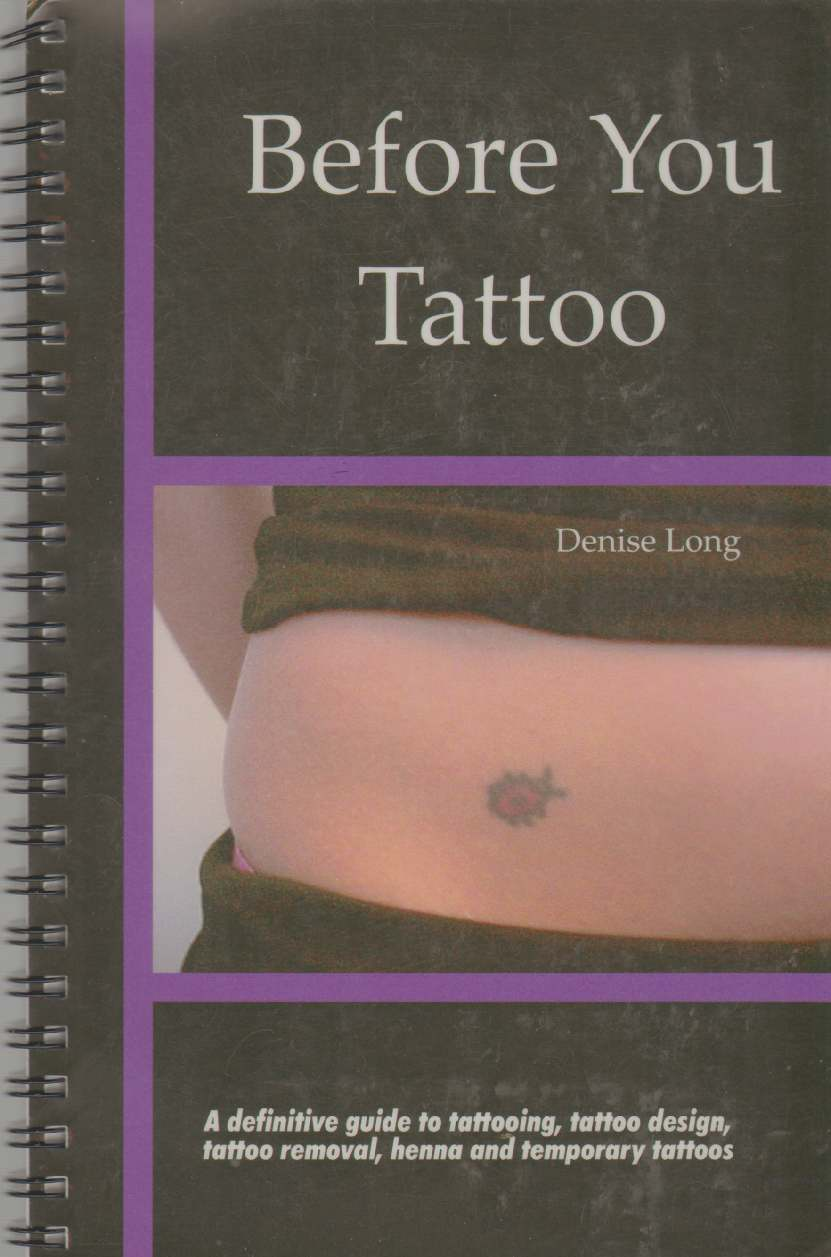 Image for BEFORE YOU TATTOO A Definitive Guide to Tattooing, Tattoo Design, Tattoo Removal, Henna and Temporary Tattoos