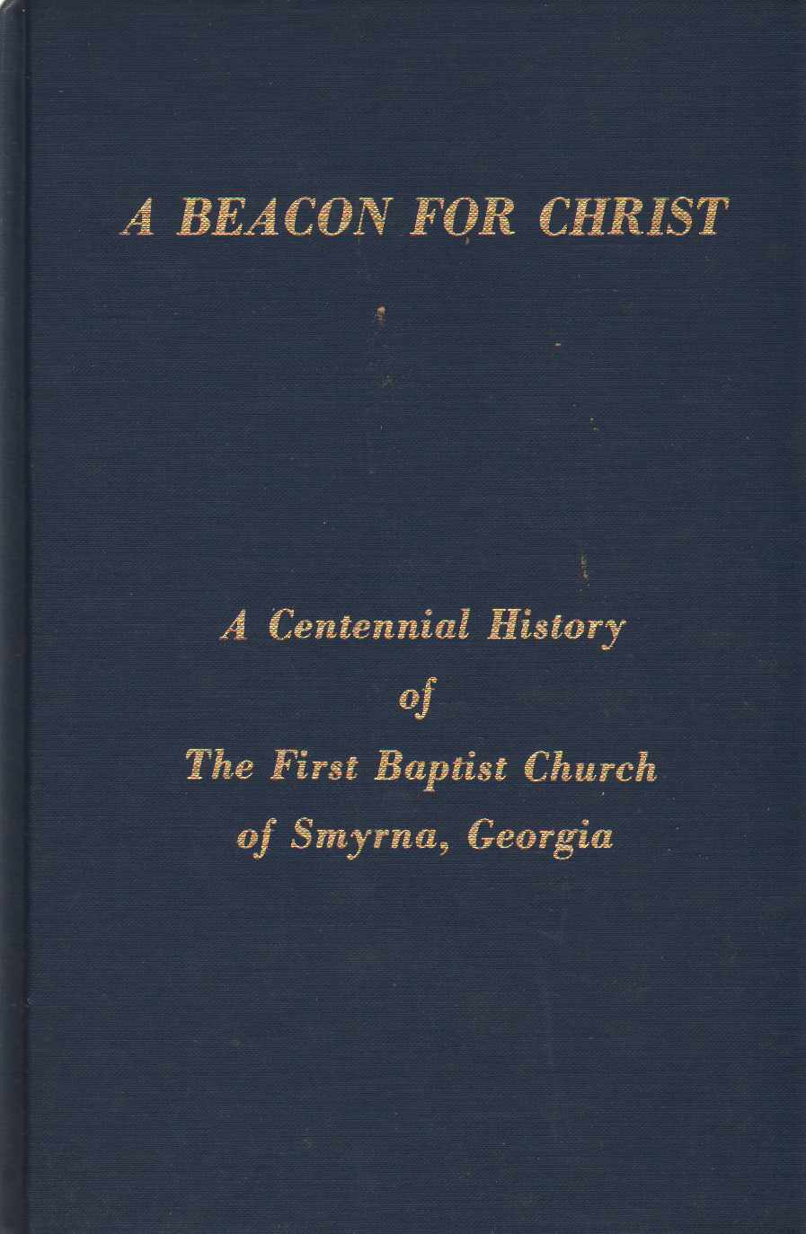 Image for A BEACON FOR CHRIST  A centennial history of the First Baptist Church of Smyrna, Georgia
