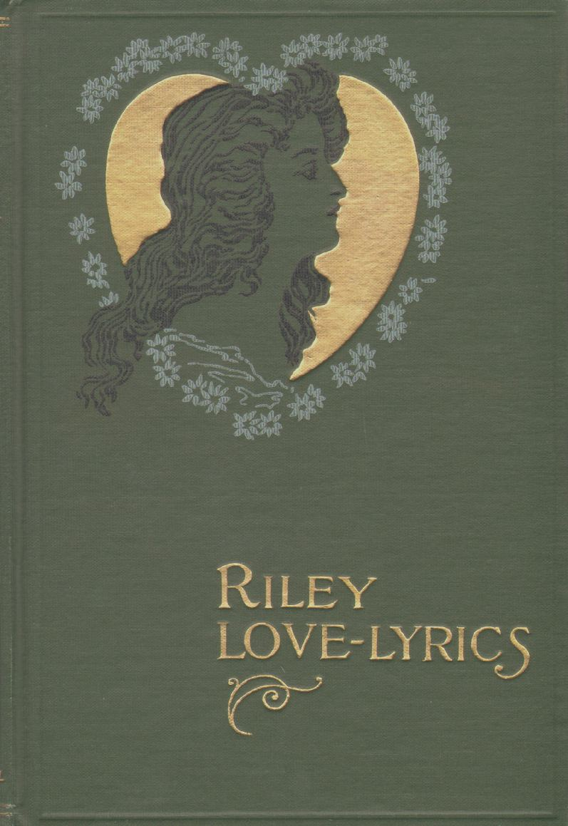 RILEY LOVE-LYRICS With Life Pictures, Riley, James Whitcomb Riley