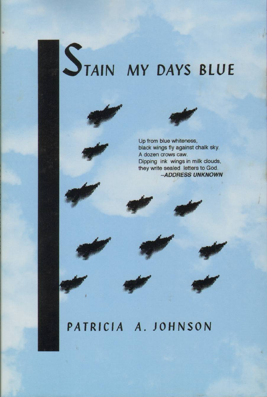 STAIN MY DAYS BLUE A Collection of Poems, Johnson, Patricia A