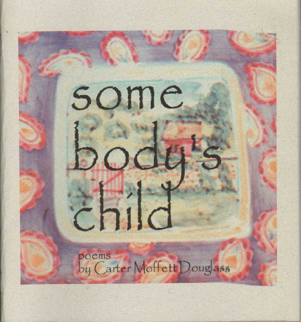 SOME BODY'S CHILD The First Fifty Years!, Douglass, Carter Moffet