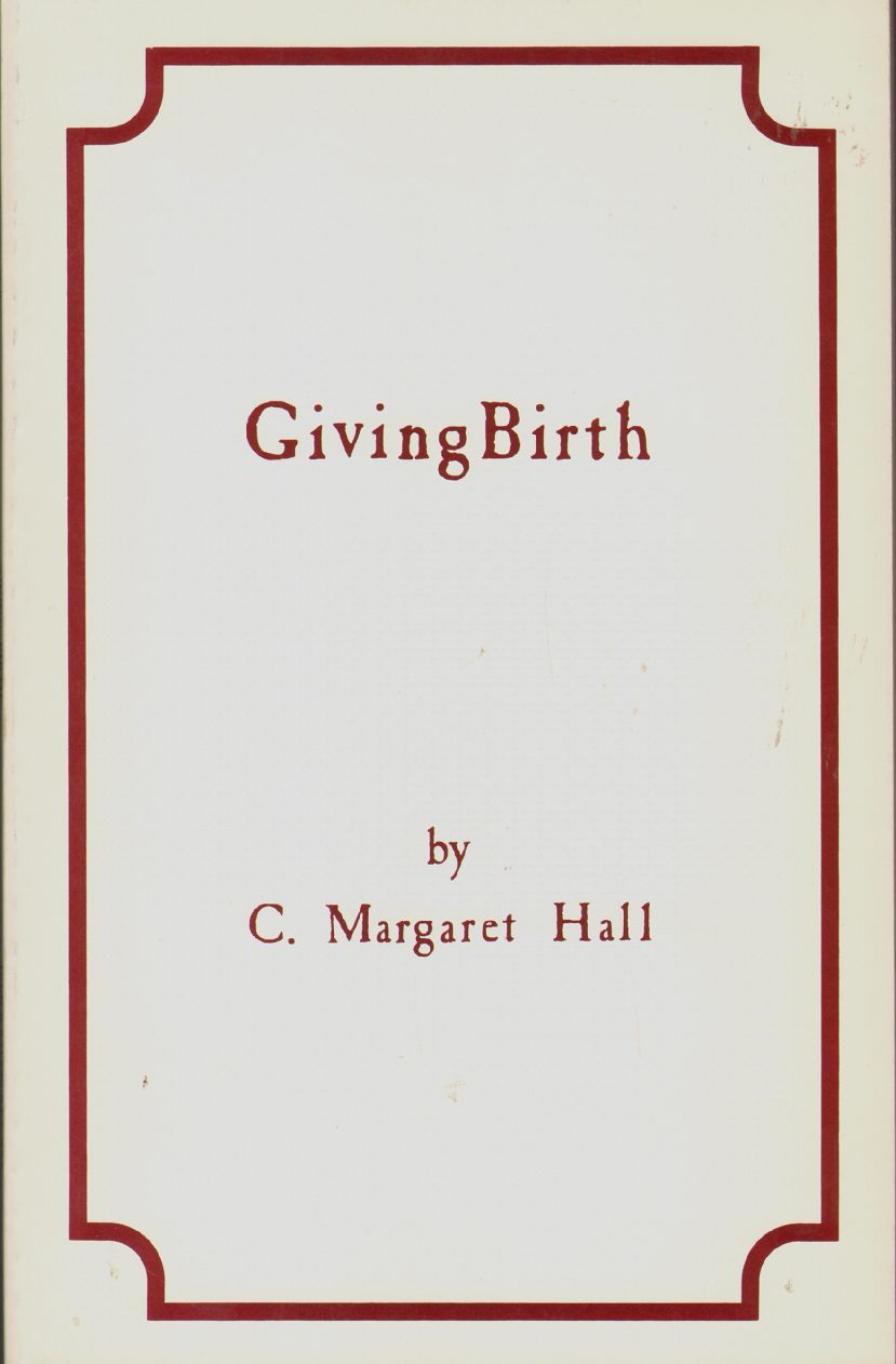 GIVING BIRTH, Hall, C. Margaret