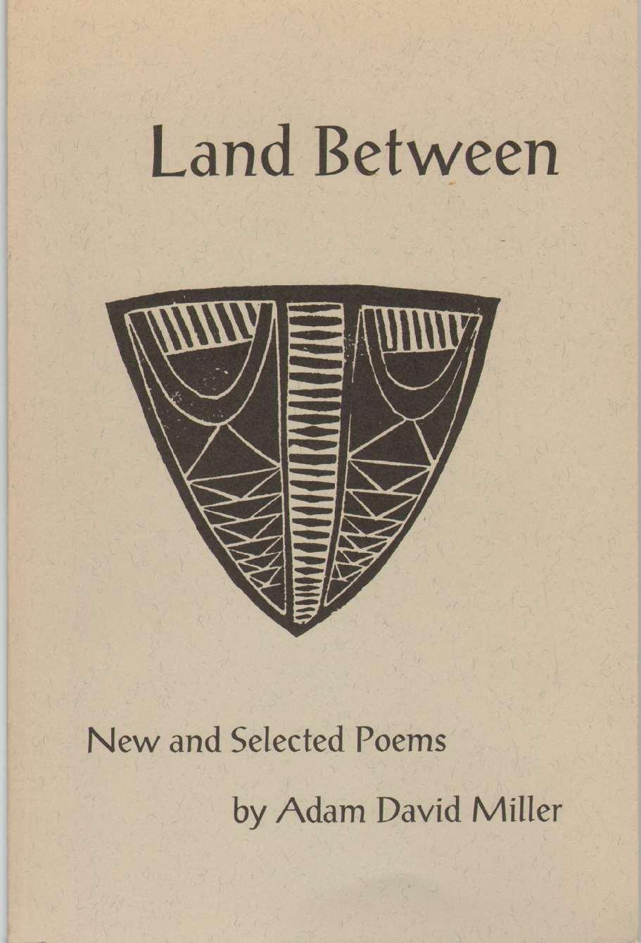 LAND BETWEEN New and Selected Poems, Miller, Adam David
