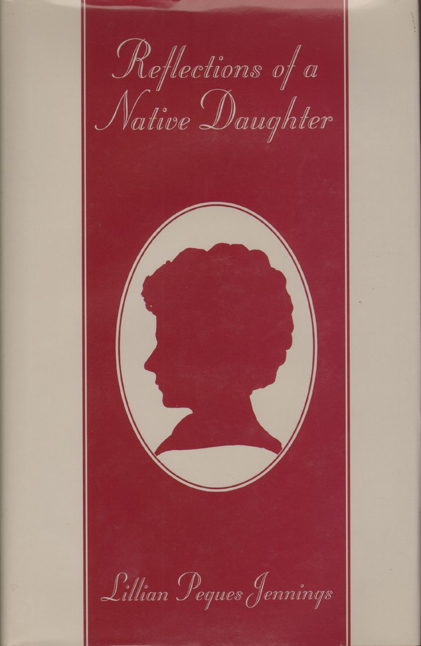 REFLECTIONS OF A NATIVE DAUGHTER, Jennings, Lillian Pegues