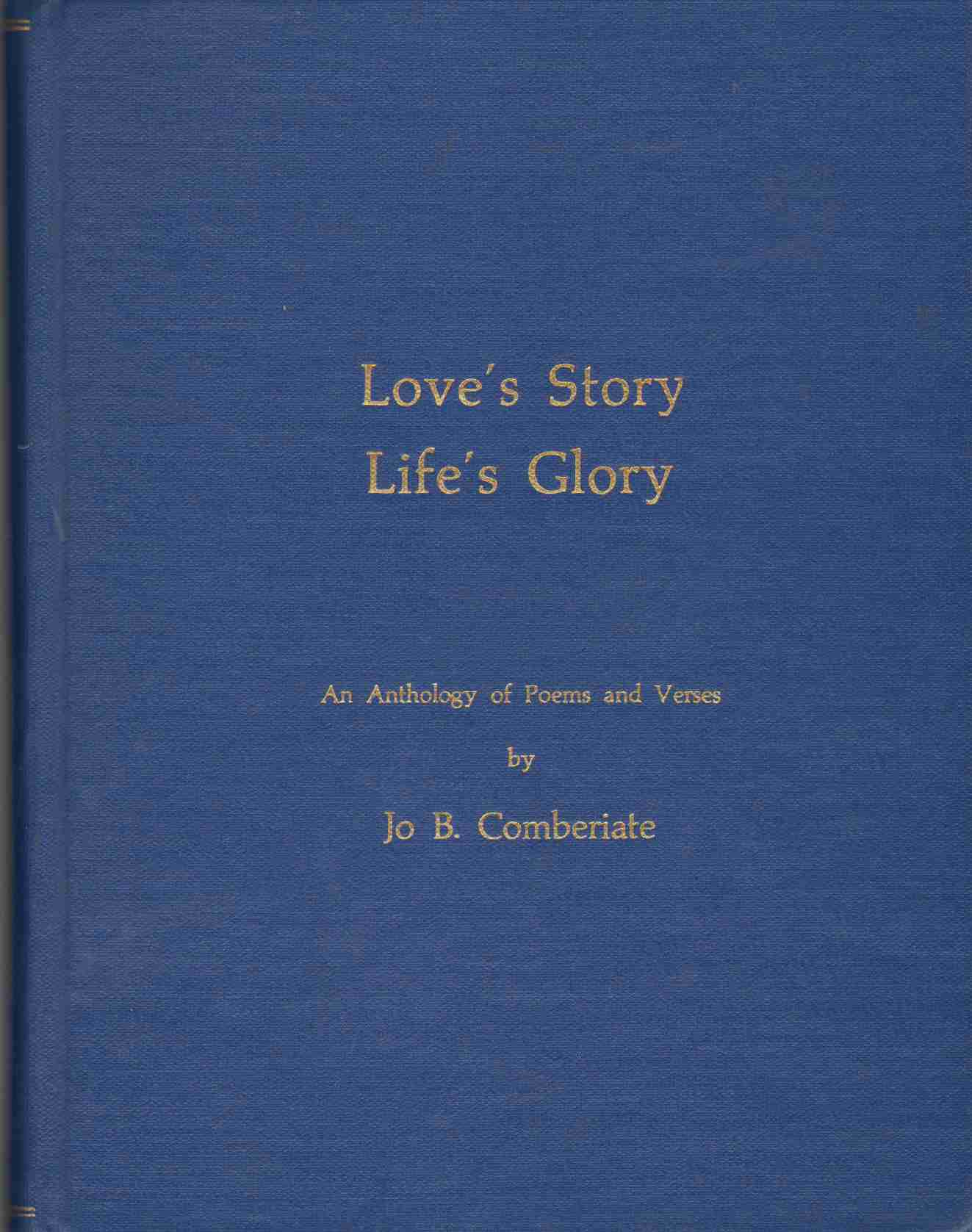 LOVE'S STORY LIFE'S GLORY An Anthology of Poems and Verses, Comberiate, Josephine Bertolini