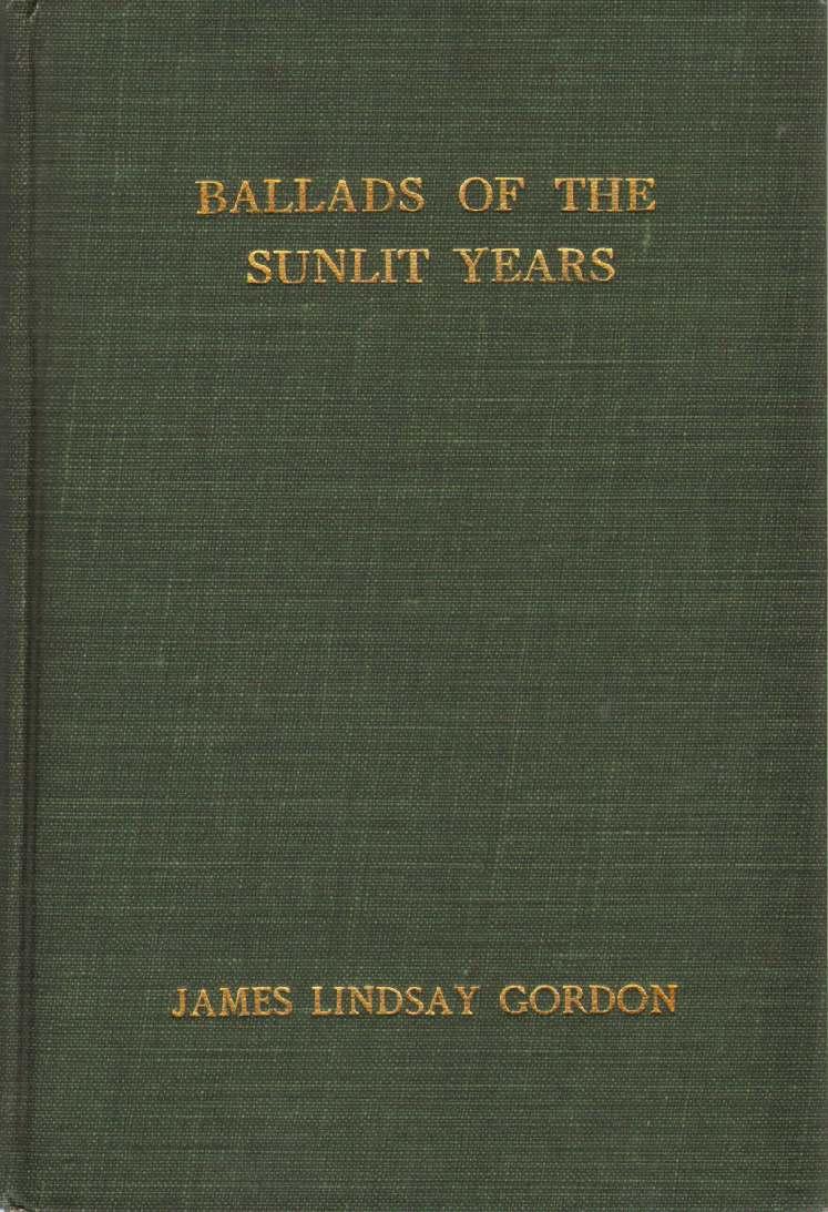 BALLADS OF THE SUNLIT YEARS, Gordon, James Lindsay