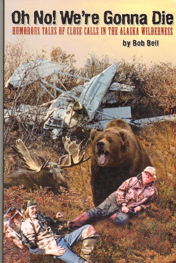 Image for OH NO! WE'RE GONNA DIE Humorous Tales of Close Calls in the Alaskan Wilderness