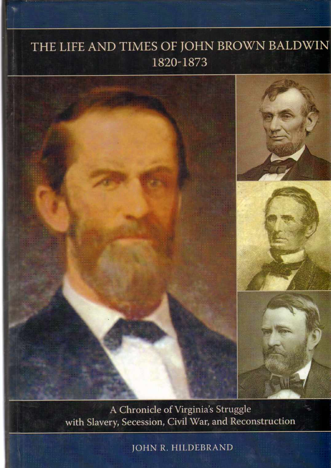 Image for THE LIFE AND TIMES OF JOHN BROWN BALDWIN, 1820-1873 A Chronicle of Virginia's Struggle with Slavery, Secession, Civil War, and Reconstruction