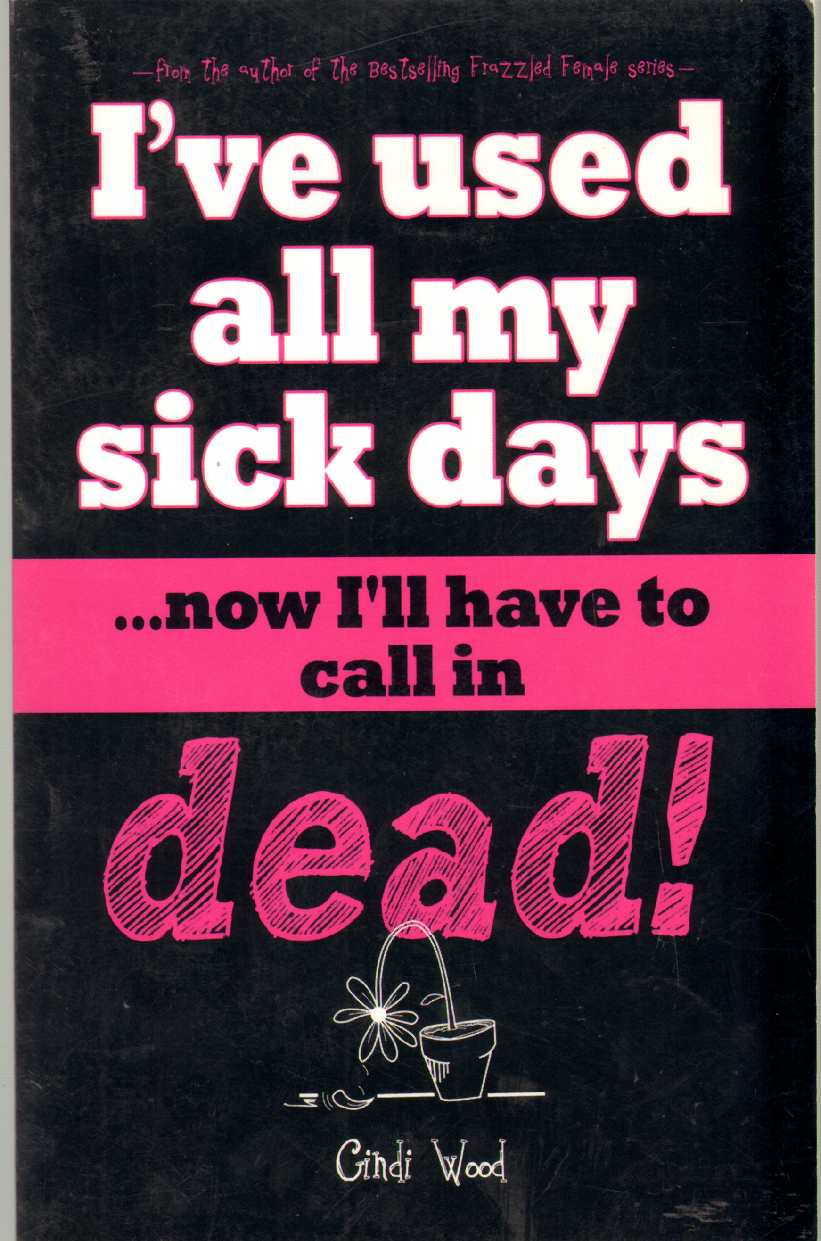 Image for I'VE USED ALL MY SICK DAYS . . . Now I'Ll Have to Call in Dead!