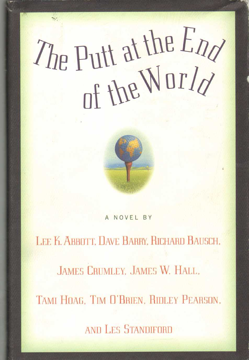 THE PUTT AT THE END OF THE WORLD, Abbott, Lee K. & James W. Hall & Ridley Pearson