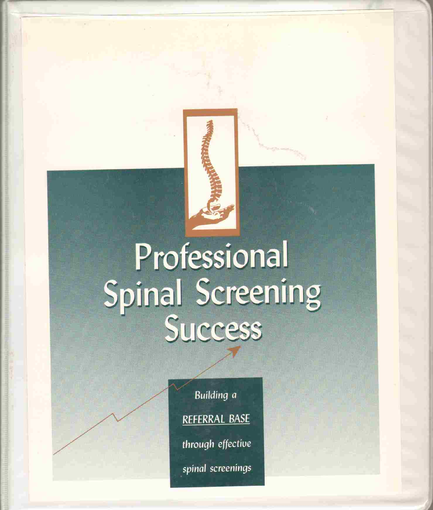 PROFESSIONAL SPINAL SCREENING SUCCESS Building a Referral Base through Effective Spinal Screenings, Rego, James C.