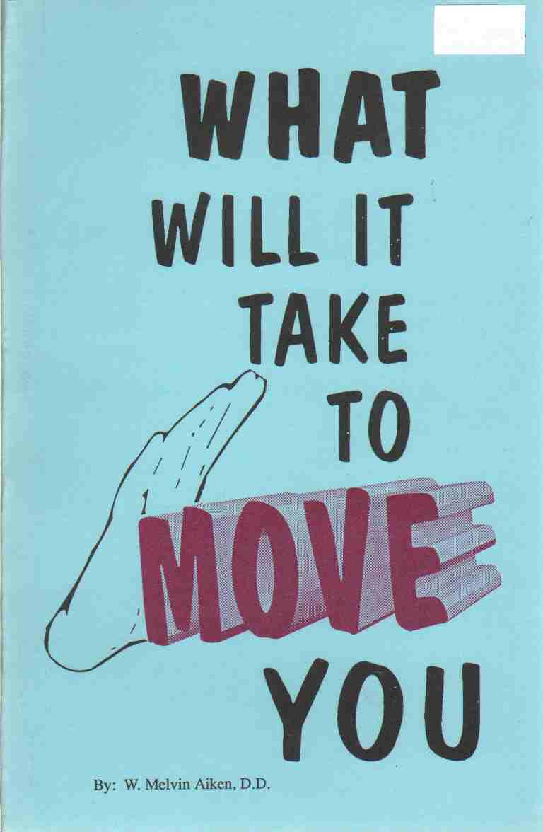 WHAT WILL IT TAKE TO MOVE YOU, Aiken, W. Melvin