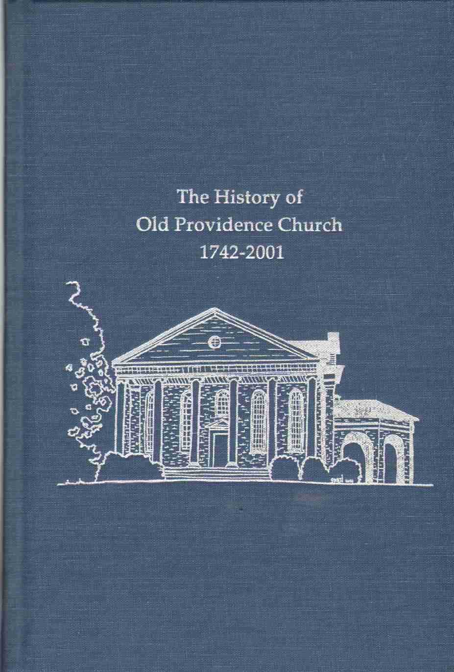 Image for THE HISTORY OF OLD PROVIDENCE ASSOCIATE REFORMED PRESBYTERIAN CHURCH, 1742-2001