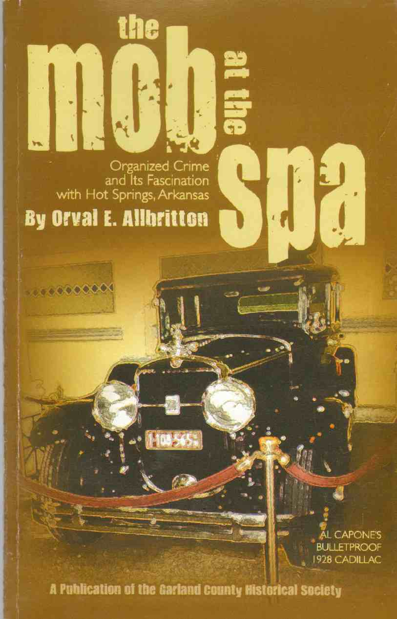 THE MOB AT THE SPA Organized Crime and its Fascination with Hot Springs, Arkansas, Allbritton, Orval E.