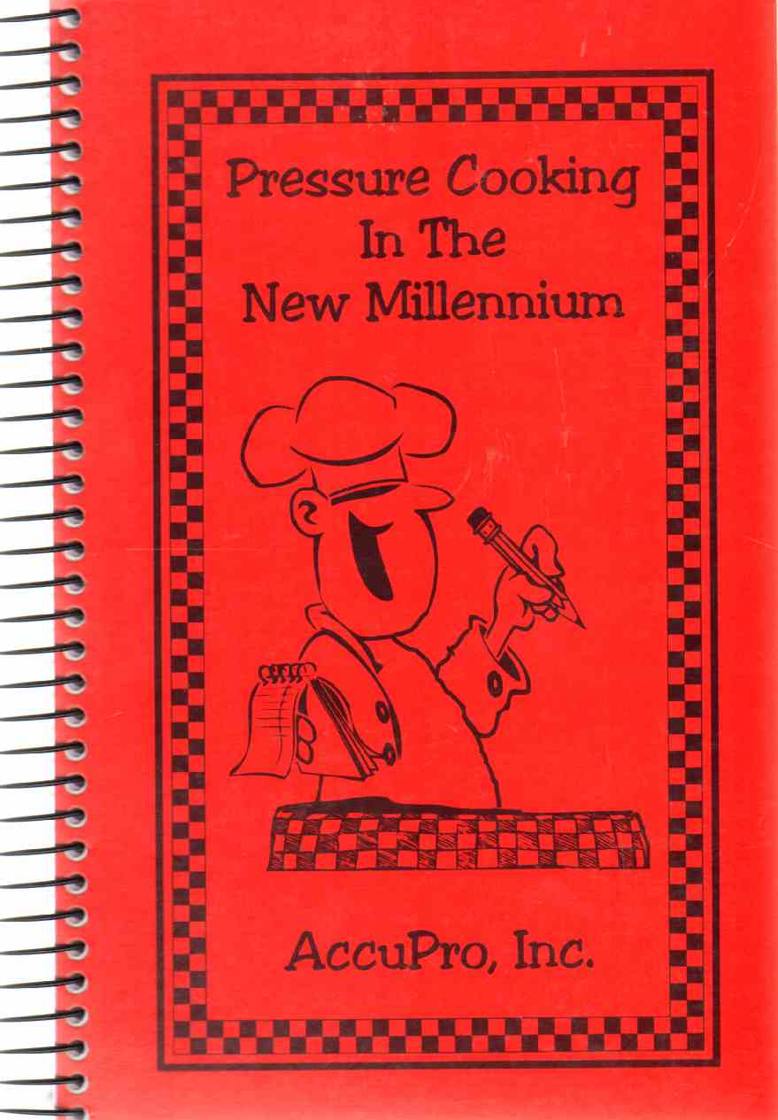 PRESSURE COOKING IN THE NEW MILLENNIUM A Collection of Recipes for the New Supercookers, AccuPro, Inc.
