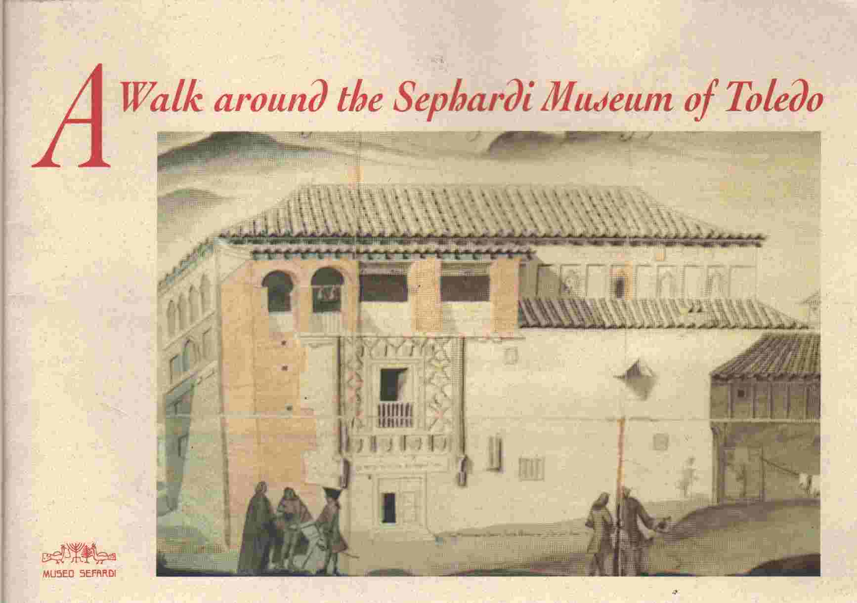 Image for A WALK AROUND THE SEPHARDI MUSEUM OF TOLEDO COMPOSED BY R. BENJAMIN , JONAH DE NAVARRA'S SON 1996 IMORT