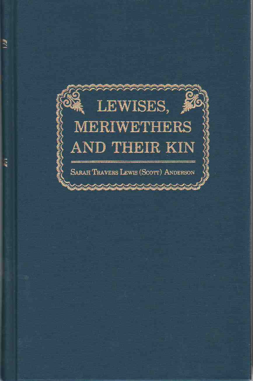 Image for LEWISES, MERIWETHERS AND THEIR KIN Lewises and Meriwethers with Their Tracings through the Families Whose Records Are Herein Contained