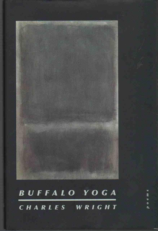 WRIGHT, CHARLES - BUFFALO YOGA Poems