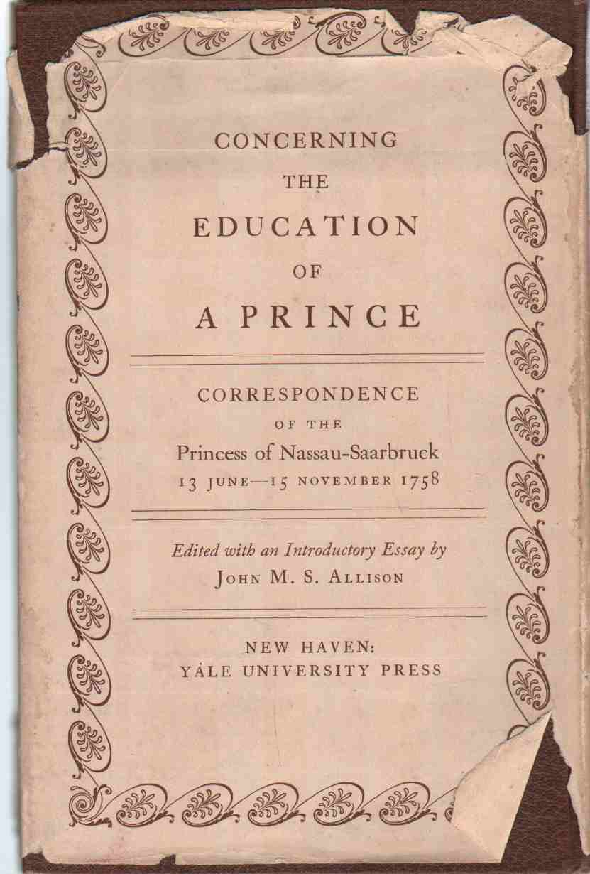 Image for CONCERNING THE EDUCATION OF A PRINCE Correspondence of the Princess of Nassau-Saarbruck, 13 June-15 November 1758