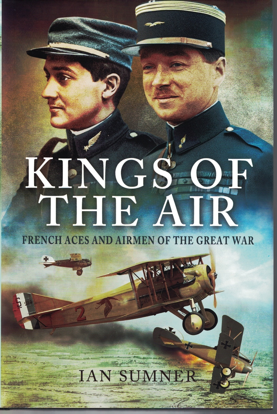 Image for The Kings of the Air French Aces and Airmen of the Great War