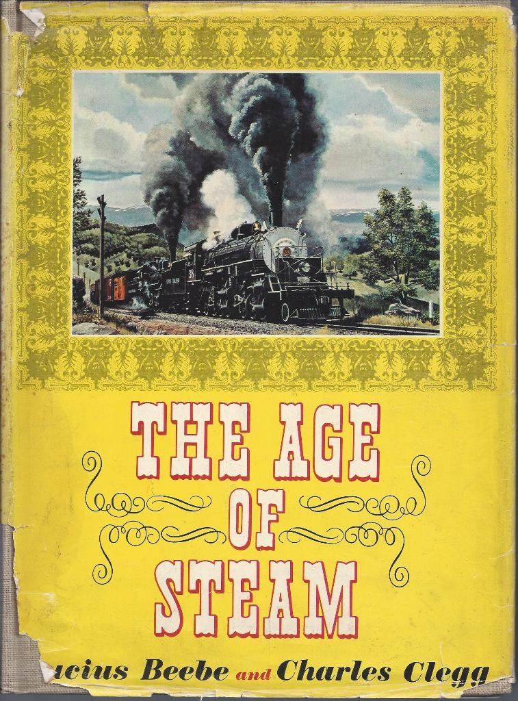 The Age of Steam A Classic Album of American Railroading, Beebe, Lucius and Charles Clegg