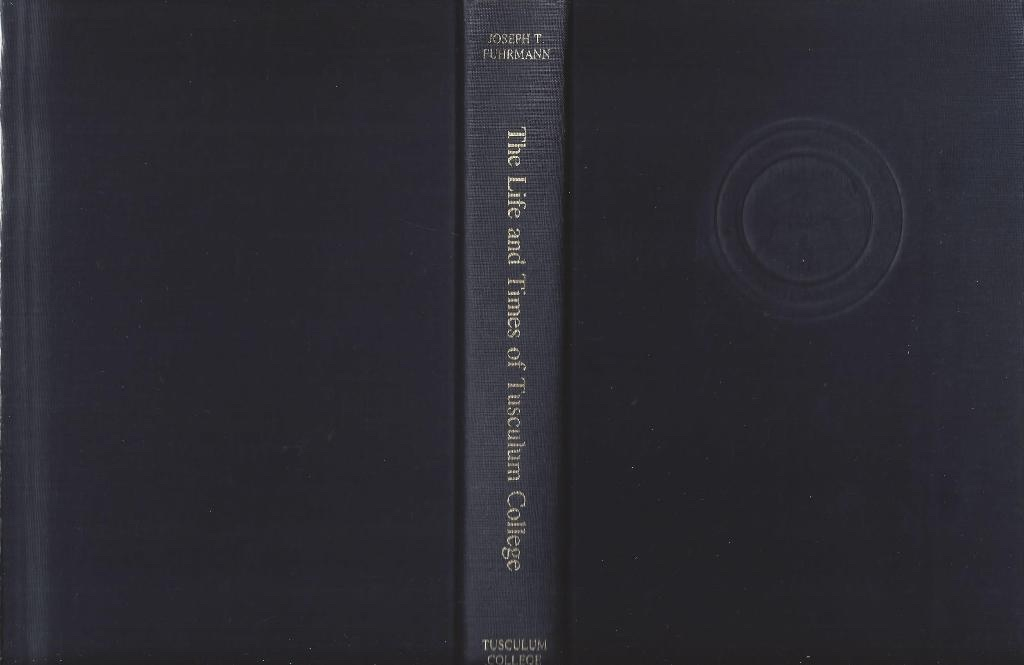The Life And Times Of Tusculum College, Fuhrmann, Joseph T.