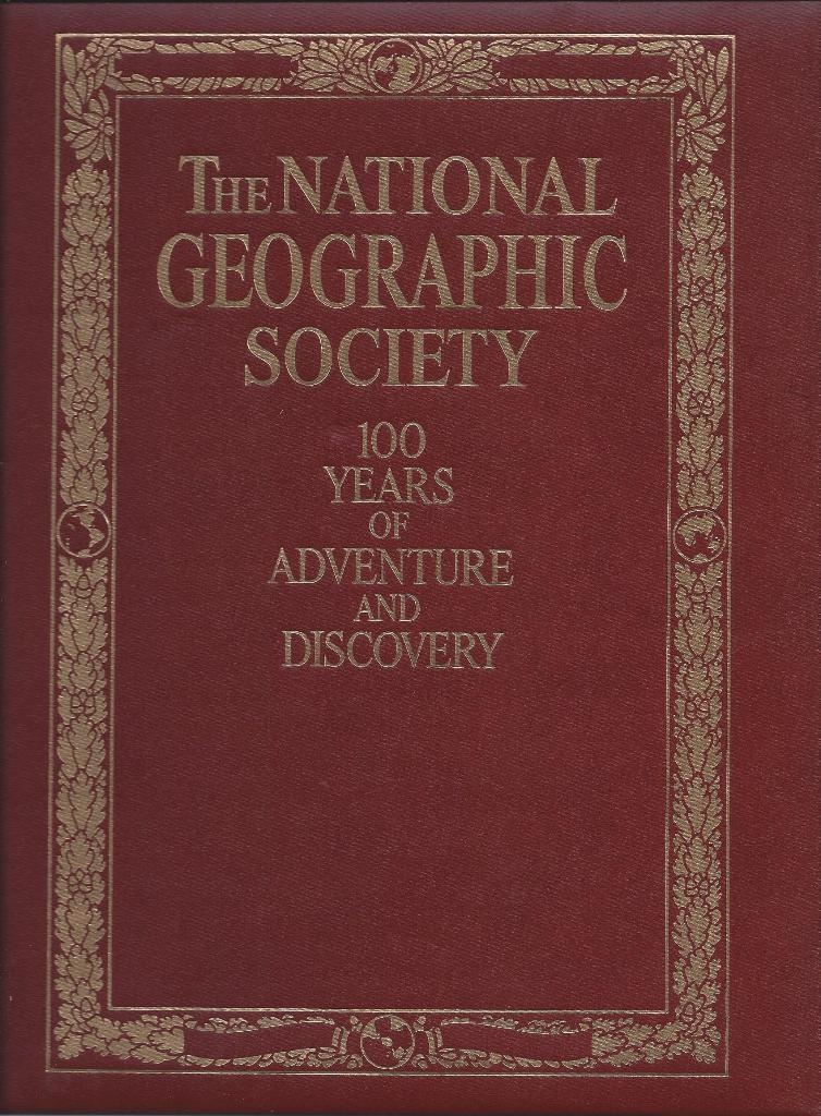 The National Geographic Society 100 Years of Adventure and Discovery, C. D. B. Bryan