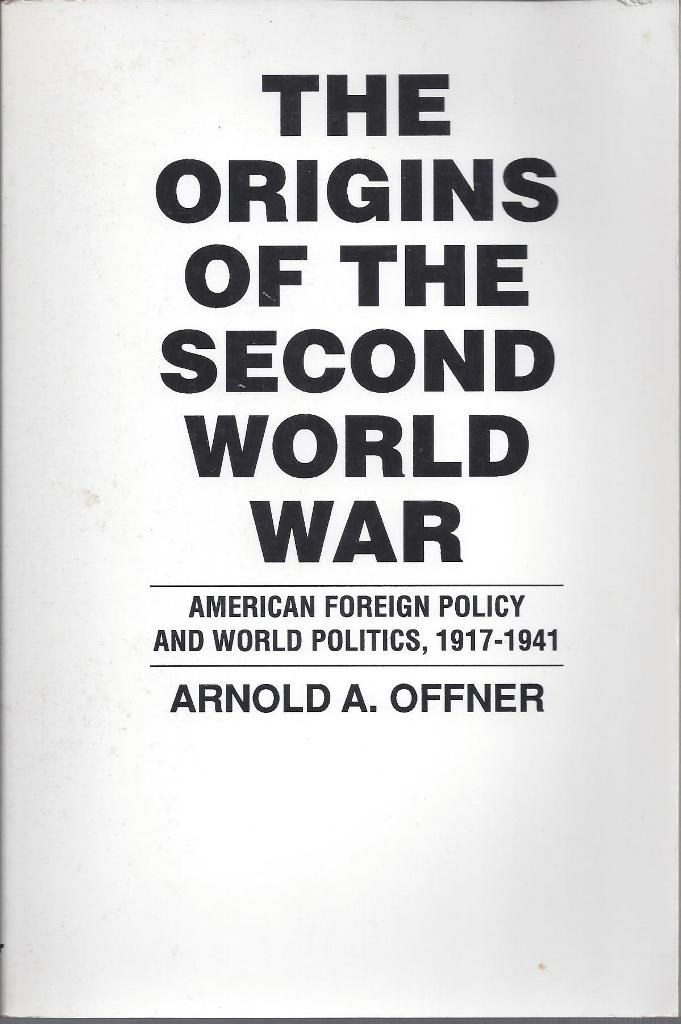 The Origins of the Second World War American Foreign Policy and World Politics, Offner, Arnold A.