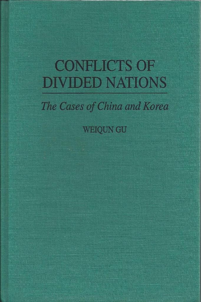 Conflicts of Divided Nations The Cases of China and Korea, Gu, Weiqun