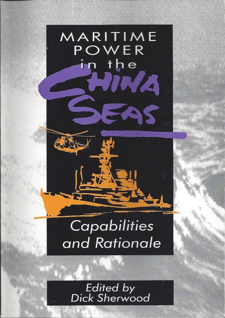 Maritime Power in the China Seas Capabilities and Rationale., Sherwood, Dick Ed.