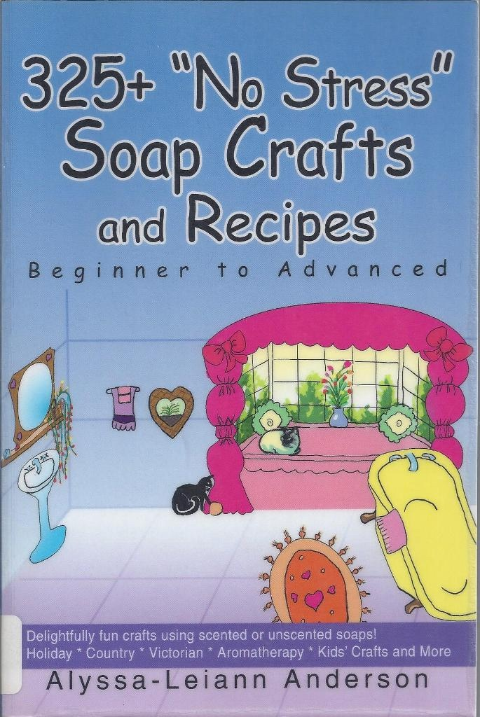 "Image for 325+ ""No Stress"" Soap Crafts and Recipes Beginner to Advanced"