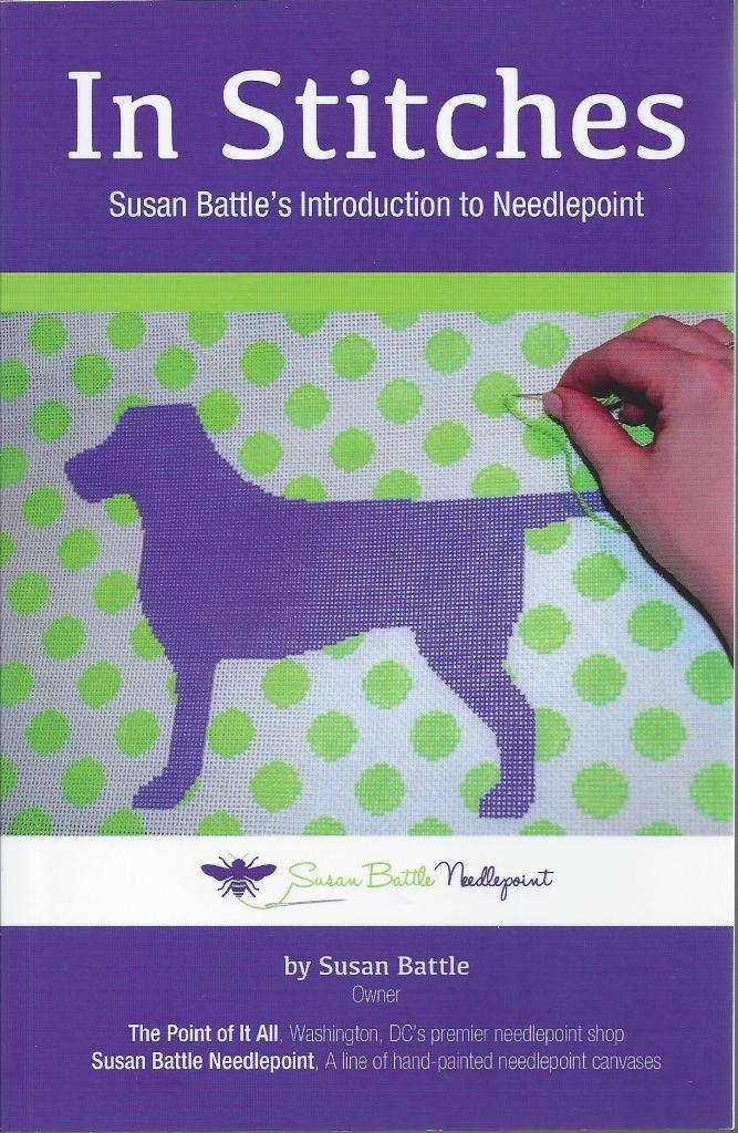 In Stitches Susan BattleS Introduction to Needlepoint, Battle, Susan