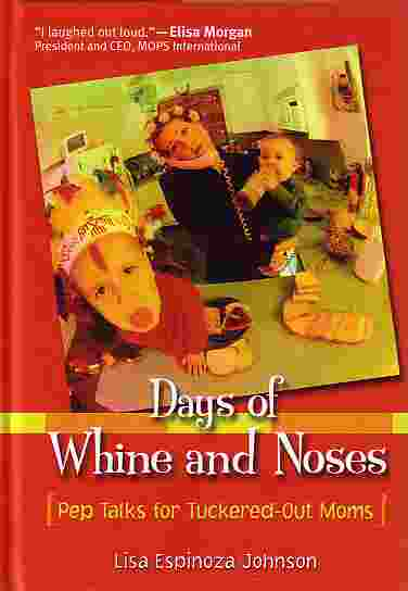 Image for Days Of Whine And Noses Pep Talks for Tuckered out Moms