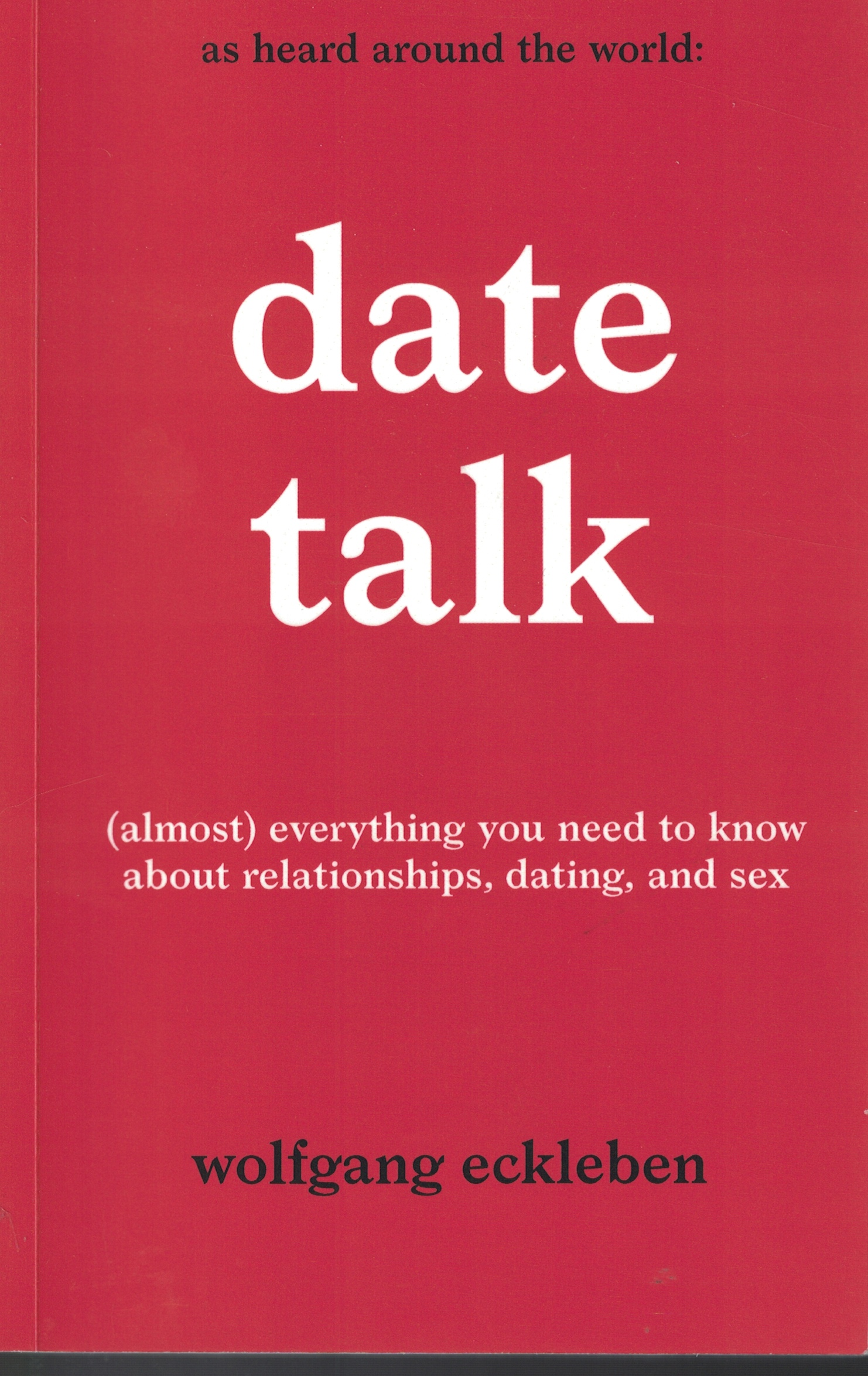 Image for Date Talk Almost Everything You Need to Know about Relationships, Dating and Sex