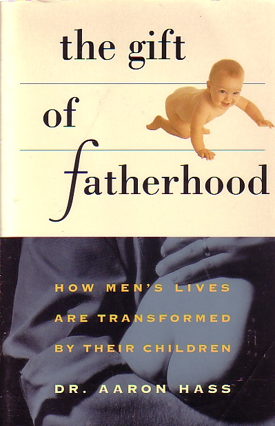 Image for Gift Of Fatherhood How Men's Live Are Transformed by Their Children